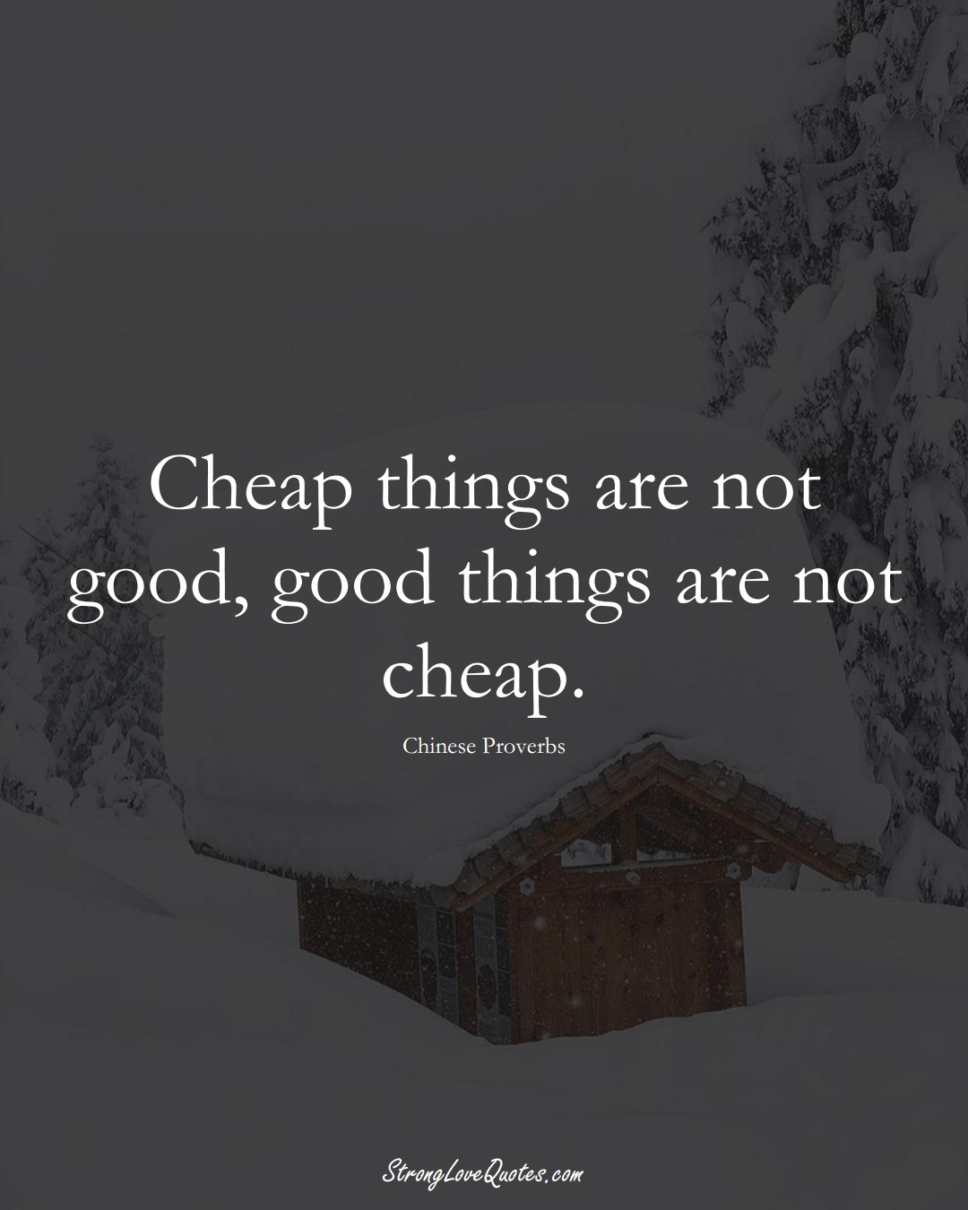 Cheap things are not good, good things are not cheap. (Chinese Sayings);  #AsianSayings