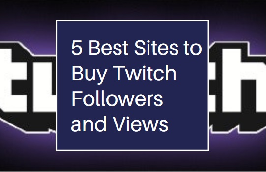 5 Best Sites to Buy Twitch Followers and Views