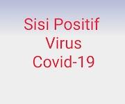 Sisi Positif Virus Covid-19