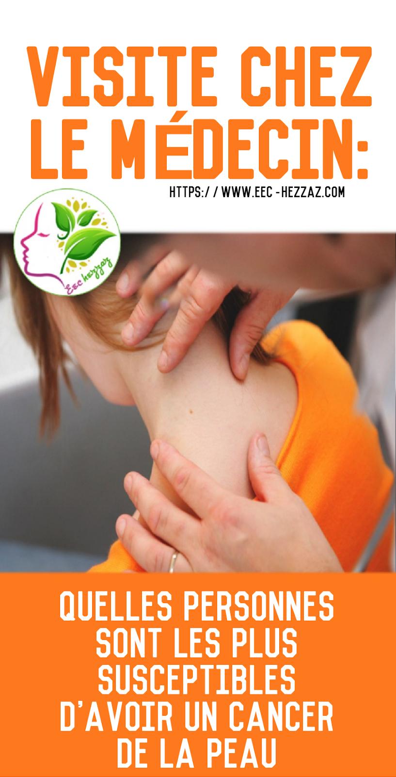Visite chez le médecin: quelles personnes sont les plus susceptibles d'avoir un cancer de la peau