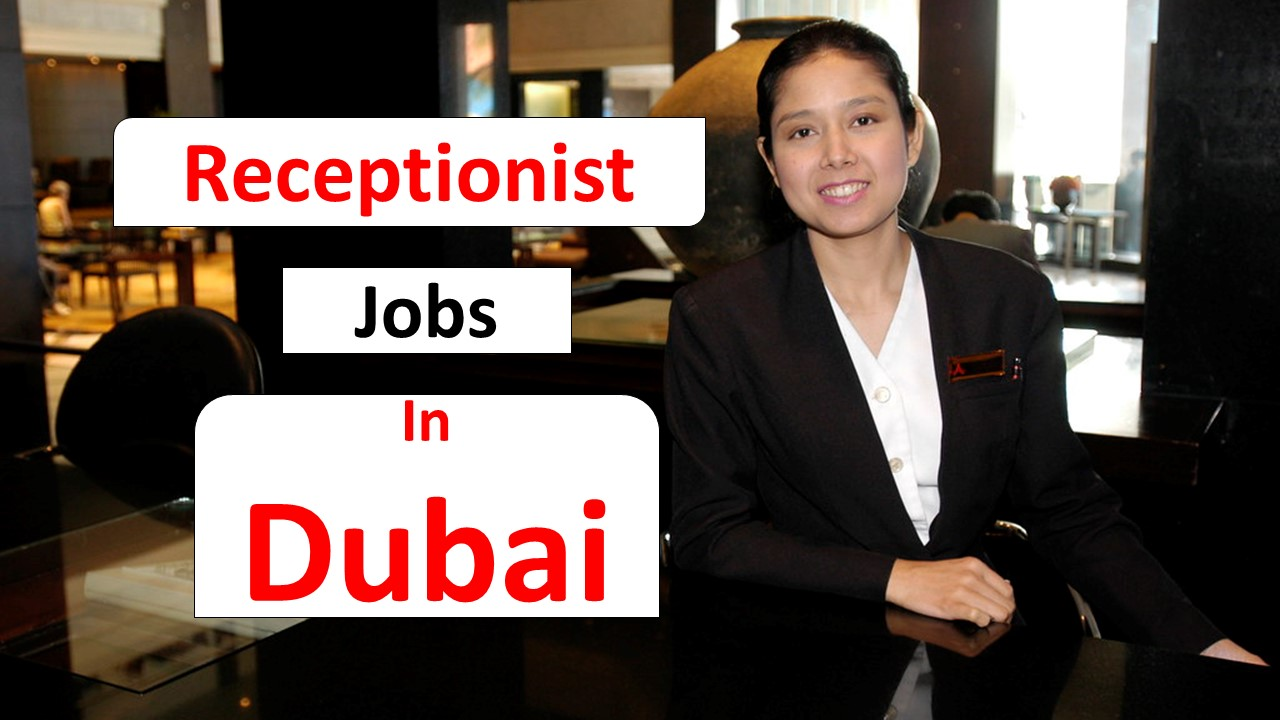 Receptionist jobs in dubai,
