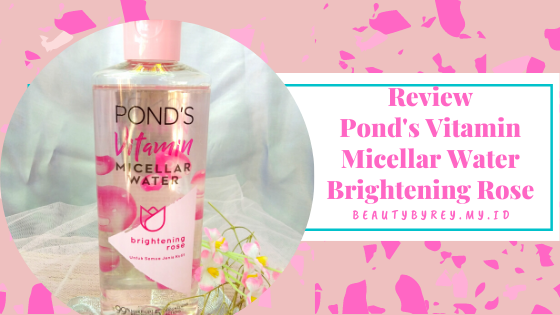 Review Pond's Vitamin Micellar Water Brightening Rose