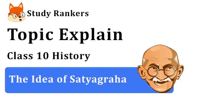 The Idea of Satyagraha - Chapter 2 Nationalism in India Class 10 History