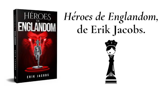 reseña del libro héroes de englandom de Erik Jacobs