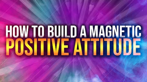 How to Build a Magnetic Positive Attitude - Evolution's Revolution