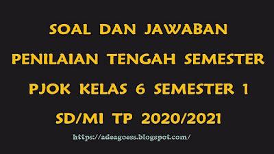 Download Soal PTS/UTS PJOK Kelas 6 Semester 1 SD/MI Kurikulum 2013 TP 2020/2021