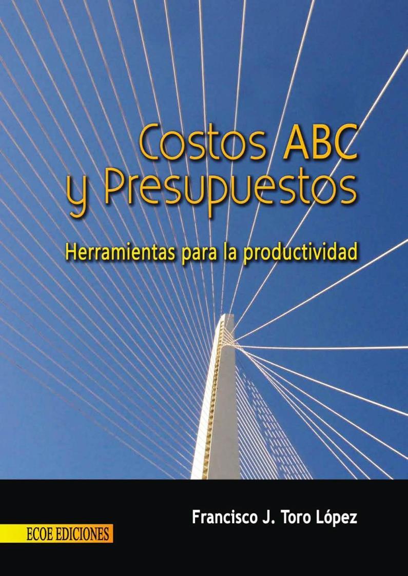 Costos ABC y presupuestos: Herramientas para la productividad – Francisco J. Toro López