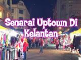 Senarai Uptown Di Kelantan