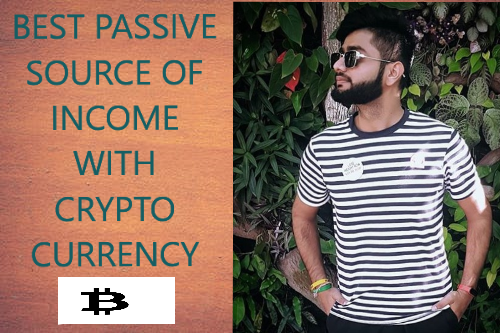 How to earn a passive source of income with cryptocurrency?