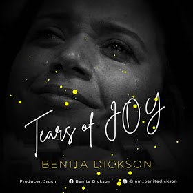 [Gospel Music] Benita Dickson - Tears Of Joy (Prod by Jrush)