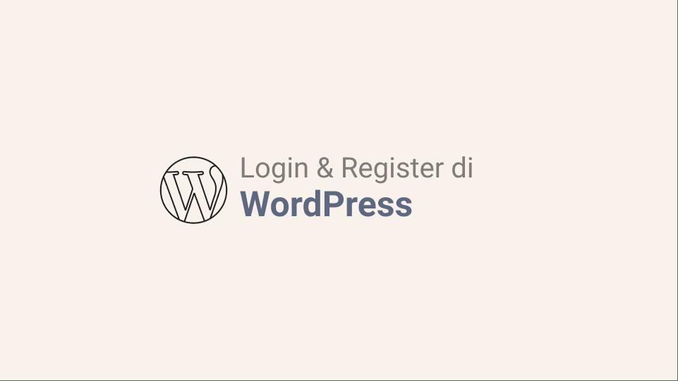 Cara Membuat Halaman Login dan Register di WordPress