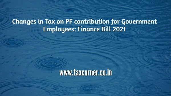 Changes in Tax on PF contribution for Government Employees: Finance Bill 2021