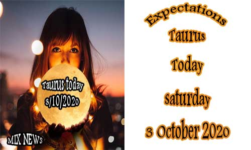 Predictions for Taurus today 3/10/2020 Saturday Oct 3rd 2020