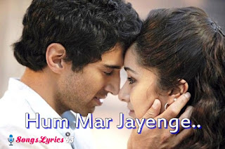 HUM MAR JAYENGE Song Lyrics Aashiqui 2 Movie
