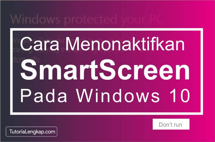 Tutorialengkap cara mematikan smartscreen pada windows 10