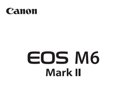 Canon EOS M6 Mark II PDF User Guide / Manual Download
