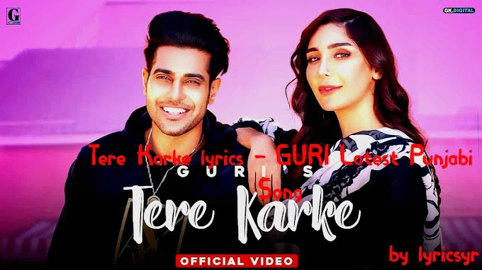 Tere Karke Lyrics - Guri Latest Punjabi Song 2020