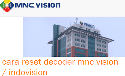 Cara Reset Decoder MNC Vision (Indovision, TOP TV)