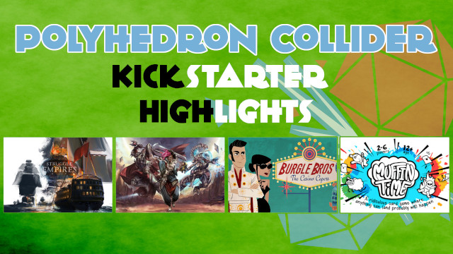 Kickstarter Highlights - Burgle Bros 2 Casion Capers, Numenera Liminal Shores Struggle of Empires Deluxe Muffin Time