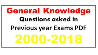 General Knowledge Questions asked in previous year exams PDF (2000-2018)