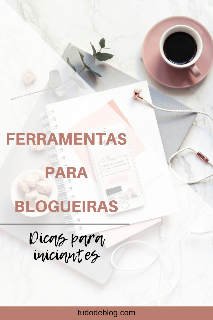 FERRAMENTAS PARA BLOGUEIRAS | DICAS PARA INICIANTES