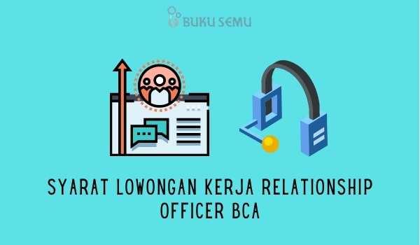 Syarat Lowongan Kerja Relationship Officer BCA bukusemu