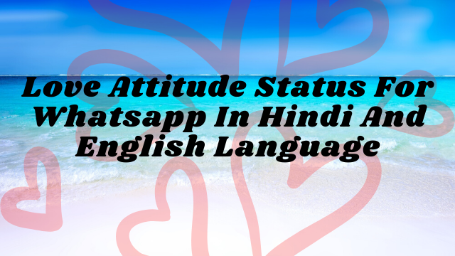 Love Attitude Status For Whatsapp In Hindi And English Language