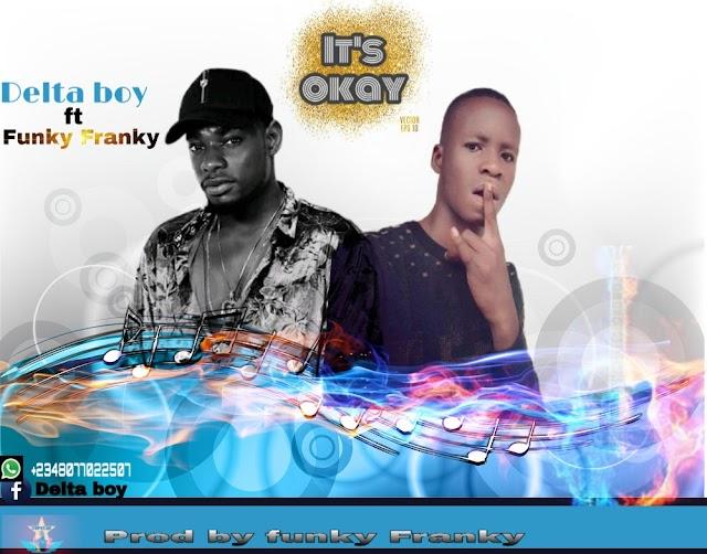 Music || Delta Boy ft Funky Franky - it's okay