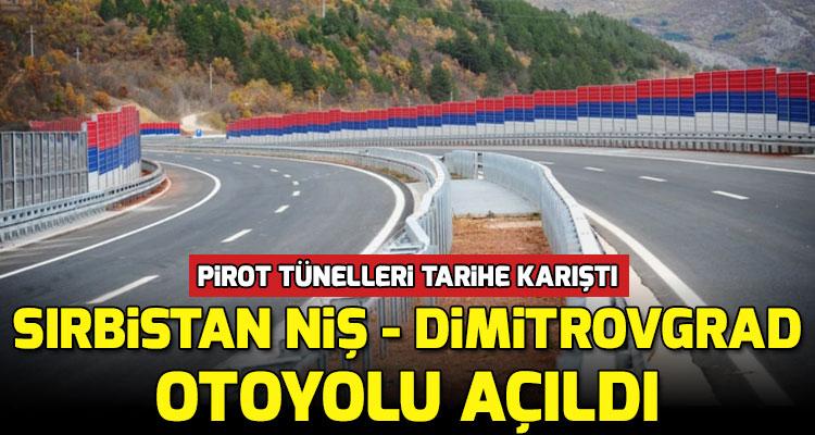 Sırbistan Pirot Tünelleri ve Otobanı Açıldı mı?