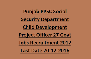 Punjab PPSC Social Security Department Child Development Project Officer 27 Govt Jobs Recruitment 2017 Last Date 20-12-2016