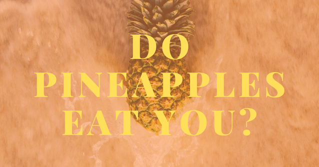 Do pineapples eat you