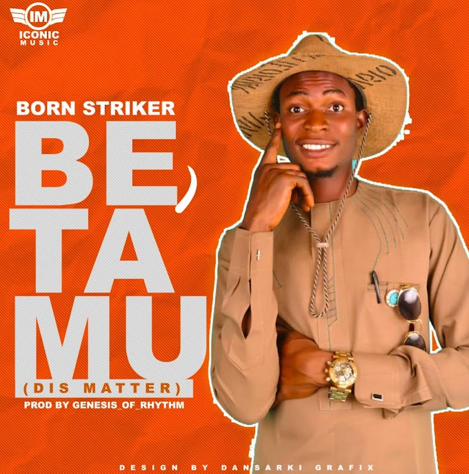 [Music] Born Striker - Be Ta MU (Dis matter) (prod. Genesis of rhymes) #Arewapublisize