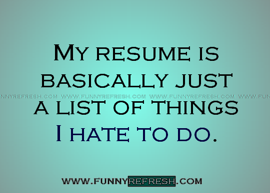 A List Of Quotes From 10 Things I Hate About You That: Funny Resume Quotes. QuotesGram