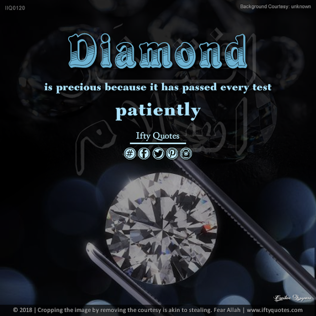 Ifty Quotes | Diamond is expensive because it has passed every test patiently. | Iftikhar Islam