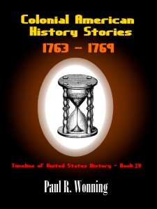 Colonial American History Stories - 1763 - 1769