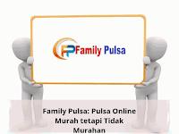 Family Pulsa: Pulsa Online Murah tetapi Tidak Murahan
