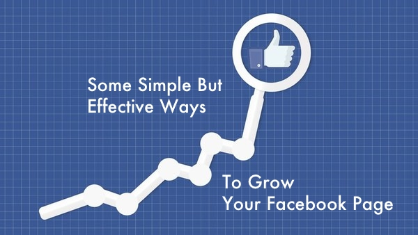 Some Simple But Effective Ways To Grow Your Facebook Page