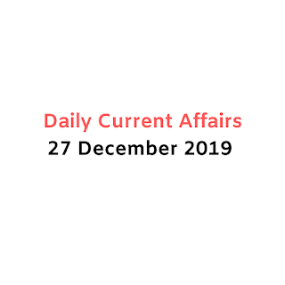 Daily Current Affairs 27 December 2019