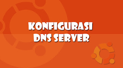Instalasi dan Konfigurasi DNS Server di Ubuntu 16