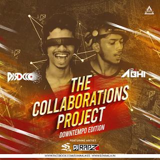 THE COLLABORATIONS PROJECT (DOWNTEMPO EDITION) - DJ ABHI X DJ ROCCO
