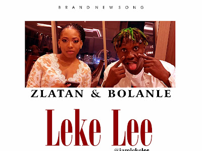 DOWNLOAD MP3: Leke Lee - Zlatan & Bolanle