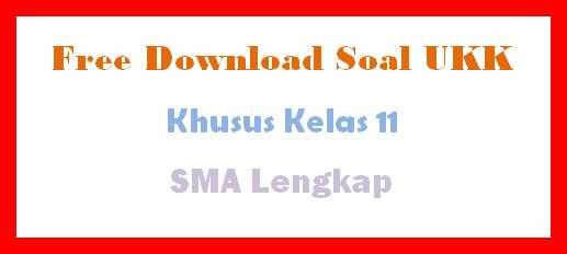 Download Soal UKK Khusus Kelas 11 SMA Lengkap