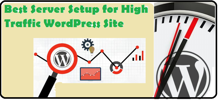Best Server Setup for High Traffic WordPress Site 2019
