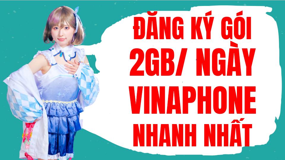 Đăng ký gói cước 4g vinaphone 2gb/ngày