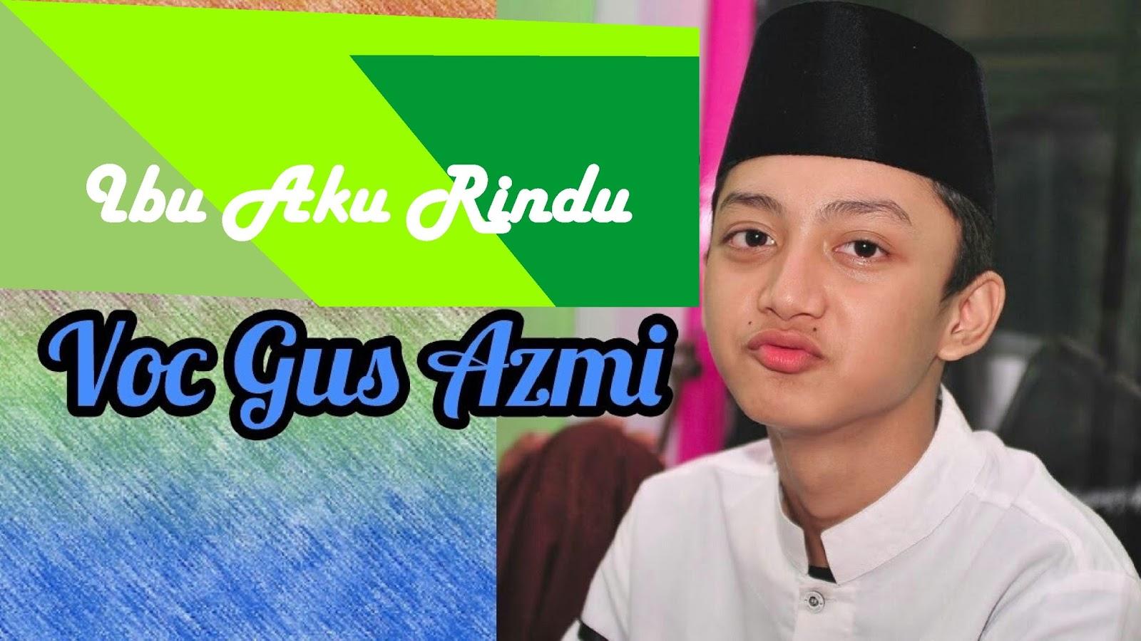 download lagu syubbanul muslimin ibu aku rindu voc gus azmi