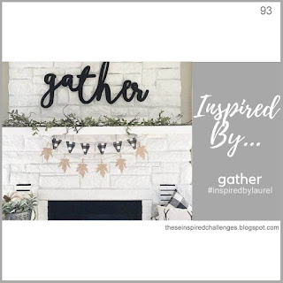 http://theseinspiredchallenges.blogspot.com/2019/10/inspired-bygather.html