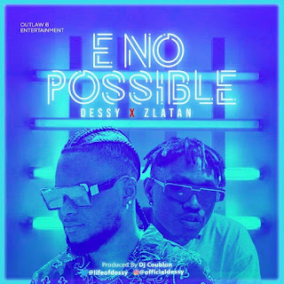 [Music] Dessy Ft Zlatan – E No Possible (Remix)