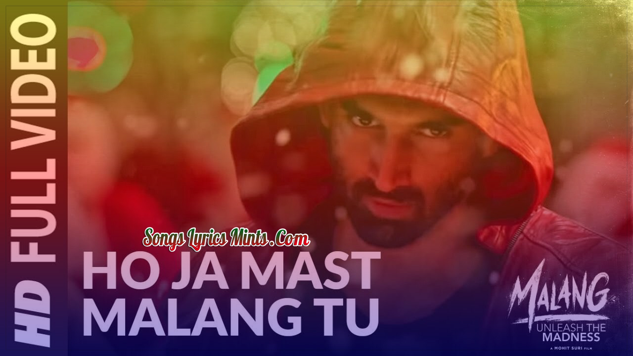 Ho Ja Mast Malang Tu Lyrics In Hindi English Malang Movie New Song Lyrics Sachet Tandon Aditya Roy Kapur Disha Patani Anil Kapoor Kunal Kemmu Bollywood New