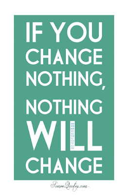 If you change nothing, nothing will change