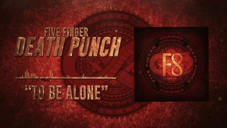 To Be Alone Lyrics - Five Finger Death Punch
